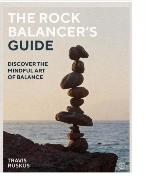The Rock Balancing Guide, by Travis Ruskus